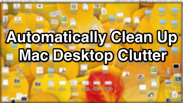 Clean a Mac OS X Desktop, Automatically
