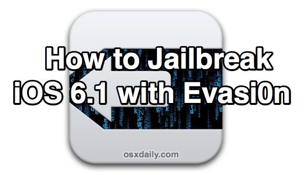 How to Jailbreak iOS 6.1 with Evasi0n