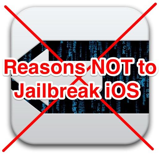 Reasons Not To Jailbreak