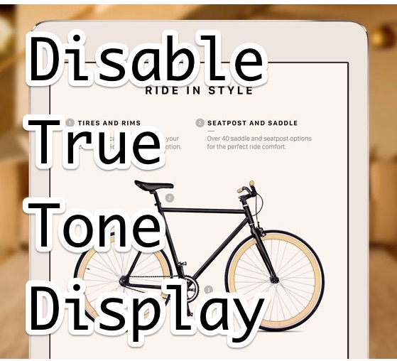 How to Disable True Tone Display on iPad Pro