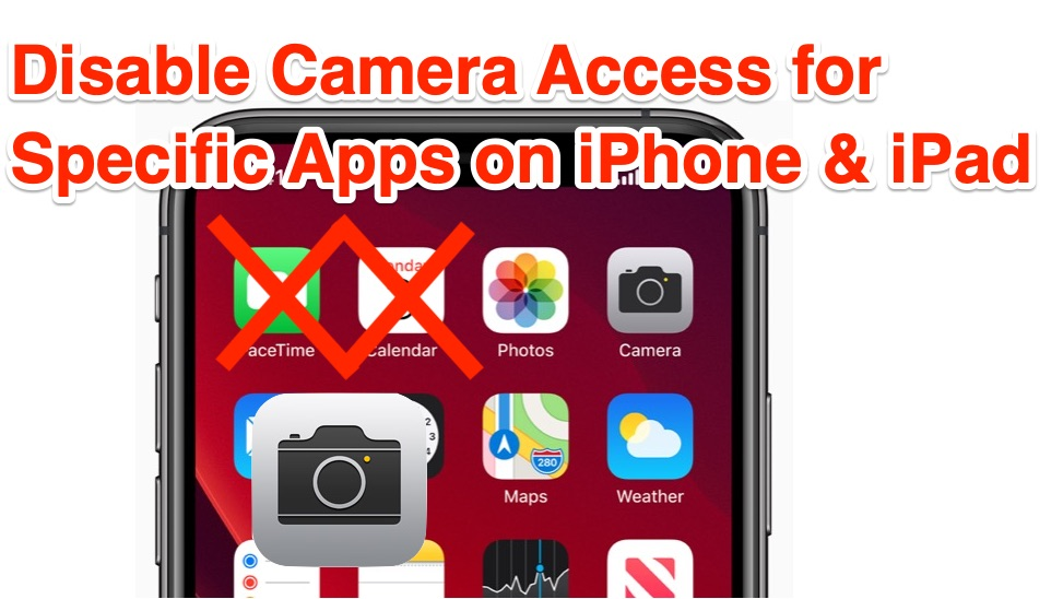 How to disable camera access for specific apps on iPhone and iPad