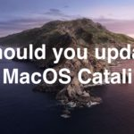 Should you update to MacOS Catalina or wait or not